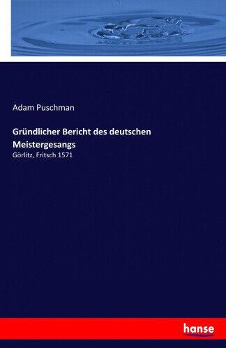 Gründlicher Bericht des deutschen Meistergesangs: Görlitz, Fritsch 1571 [German]