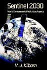 Sentinel 2030 World Environmental Watchdog Agency by V J Kilborn 9781403369499