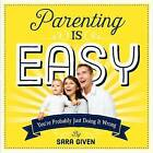 Parenting is Easy by Sarah Given (Paperback, 2015)