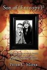 Son of (Entropy)2: Personal Memories of a Son of a Chemist, Joseph E. Mayer, and a Nobel Prize Winning Physicist, Maria Goeppert Mayer by Peter C. Mayer (Paperback, 2011)
