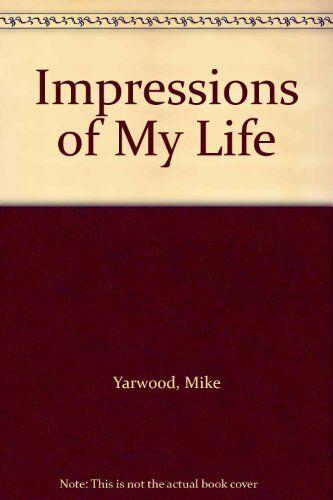 Impressions of My Life By Mike Yarwood, Linda Dearsley. 9780002181952