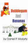 Bubblegum and Bananas by Daniel P Moriarty (Paperback / softback, 2001)