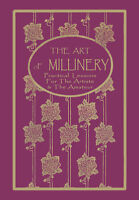 Art Of Millinery C.1909 Huge Instruction Book Vintage Hat Making Repro Ben Yusuf