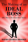 The Making of an Ideal Boss: One of a Series from  How to Be a Great Boss by David George Brooke (Paperback / softback, 2009)