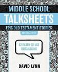 Middle School TalkSheets, Epic Old Testament Stories: 52 Ready-to-use Discussions by David Lynn (Paperback, 2012)