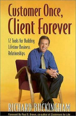 Customer Once, Client Forever : 12 Tools for Building Lifetime Busines-ExLibrary