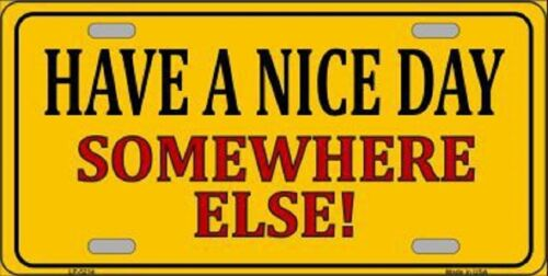 Have A Nice Day Somewhere Else Metal Novelty License Plate Tag