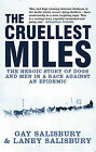 The Cruellest Miles: The Heroic Story of Dogs and Men in a Race Against an Epidemic by Gay Salisbury, Laney Salisbury (Hardback, 2003)