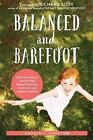 Balanced and Barefoot : How Unrestricted Outdoor Play Makes for Strong, Confident, and Capable Children by Angela J. Hanscom (2016, Paperback)
