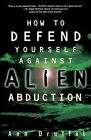 How to Defend Yourself against Alien Abduction by Ann Druffel (Paperback, 1999)
