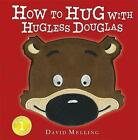 How to Hug with Hugless Douglas: Touch-and-Feel Cover by David Melling (Hardback, 2015)
