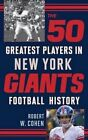 The 50 Greatest Players in New York Giants Football History by Robert W. Cohen (Hardback, 2014)