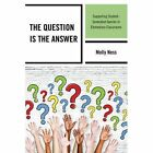 The Question is the Answer: Supporting Student-Generated Queries in Elementary Classrooms by Molly Ness (Hardback, 2015)