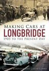 Making Cars at Longbridge: 1905 to the Present Day by Colin Corke, Gillian Bardsley (Paperback, 2016)