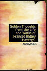 Golden Thoughts from the Life and Works of Frances Ridley Havergal by Anonymous (Hardback, 2009)