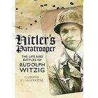 Hitler's Paratrooper: The Life and Battles of Rudolf Witzig by Gilberto Villahermosa (Paperback, 2014)