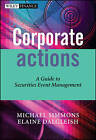 Corporate Actions: A Guide to Securities Event Management by Michael Simmons, Elaine Dalgleish (Hardback, 2006)