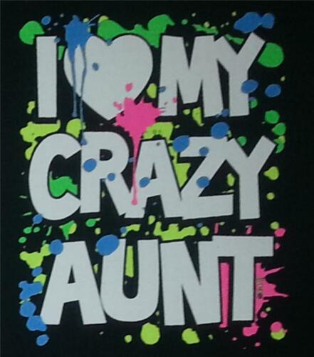 Love my crazy Aunt Kids T-Shirt 2-4=XS To 14-16=LG Available in Asst Colors