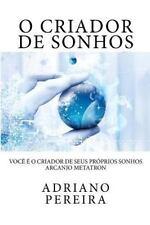 O Criador de Sonhos : Você é o Criador de Seus Próprios Sonhos by Adriano...