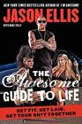The Awesome Guide to Life: Get Fit, Get Laid, Get Your Sh*t Together by Jason Ellis (Paperback / softback, 2014)