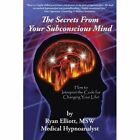 The Secrets from Your Subconscious Mind: How to Interpret the Code for Changing Your Life! by Ryan Elliott Msw (Paperback / softback, 2012)