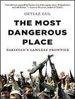 The Most Dangerous Place: Pakistan's Lawless Frontier by Imtiaz Gul (CD-Audio, 2010)
