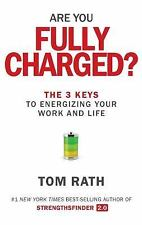 Are You Fully Charged? : The 3 Keys to Energizing Your Work and Life by Tom Rath (2015, Hardcover)