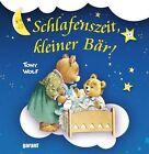 Schlafenszeit, kleiner Bär! von Tony Wolf (2013, Gebundene Ausgabe)