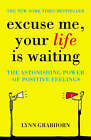 Excuse Me, Your Life is Waiting: The Power of Positive Feelings by Lynn Grabhorn (Paperback, 2005)