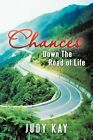 Chances: Down the Road of Life by Judy Kay (Paperback / softback, 2012)