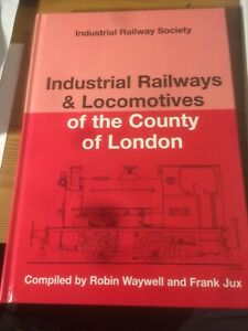 Industrial Railways and Locomotives of the County of London by R Waywell / F Jux
