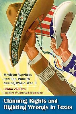 Claiming Rights and Righting Wrongs in Texas: Mexican Workers and Job...