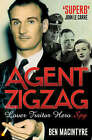 Agent Zigzag: The True Wartime Story of Eddie Chapman: Lover, Traitor, Hero, Spy by Ben Macintyre (Paperback, 2007)