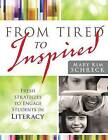 From Tired to Inspired: Fresh Strategies to Engage Students in Literacy by Mary Kim Schreck (Paperback / softback, 2012)