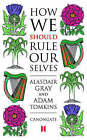 How We Should Rule Ourselves by Alasdair Gray, Adam Tomkins (Paperback, 2005)
