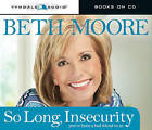 So Long, Insecurity: You've Been a Bad Friend to Us by Beth Moore (CD-Audio, 2010)