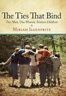 The Ties That Bind 9781452013060 by Miriam Ilgenfritz Paperback