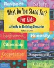 What Do You Stand For? For Kids: A Guide to Building Character, Lewis, Barbara A