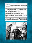 The Practice of the Court of King's Bench in Personal Actions, and Ejectment. Volume 1 of 2 by John Frederick Archbold (Paperback / softback, 2010)