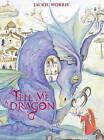 Tell Me a Dragon by Jackie Morris (Hardback, 2009)