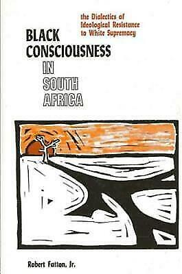 Black Consciousness in South Africa: The Dialectics of Ideological Resistance to