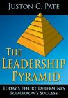 The Leadership Pyramid: Today's Effort Determines Tomorrow's Success by Juston C Pate (Paperback / softback, 2013)