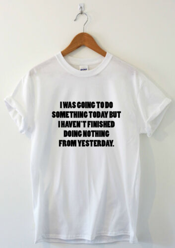 I WAS GOING TO DO SOMETHING TODAY Humour t shirt Funny Tee Slogan t-shirt joke T