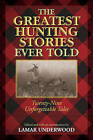 Greatest Hunting Stories Ever Told: Twenty-Nine Unforgettable Tales by Rowman & Littlefield (Paperback, 2015)