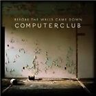 Computer Club - Before The Walls Came Down (2008)