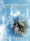 Love's Pure Light: Spiritual Poems And Writings For The Soul by By Elizabeth Ann Marks (Paperback, 2010)