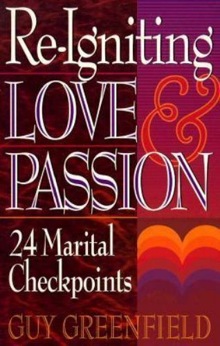 Re-Igniting Love and Passion : 24 Marital Checkpoints by Guy Greenfield