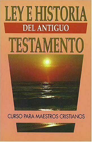 Ley e Historia del Antiguo Testamento by Samuel J. Schultz