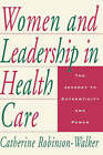 Women and Leadership in Health Care: The Journey to Authenticity and Power by C.Robinson- Walker (Hardback, 1999)