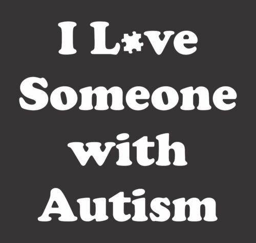 I Love Someone Autism #314 Die Cut Vinyl Window Decal//Sticker for Car//Truck